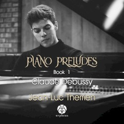Piano Preludes, Book 1 by Claude Debussy ;   Jean-Luc Therrien